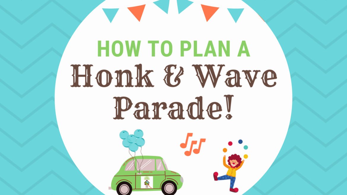 "How to Plan A ""Honk & Wave"" Parade"