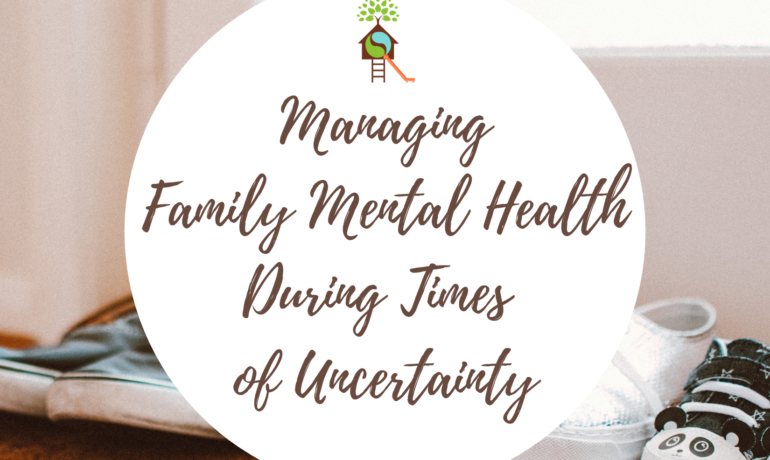 Keeping Yourself & Your Family Mentally Healthy During Uncertain Times