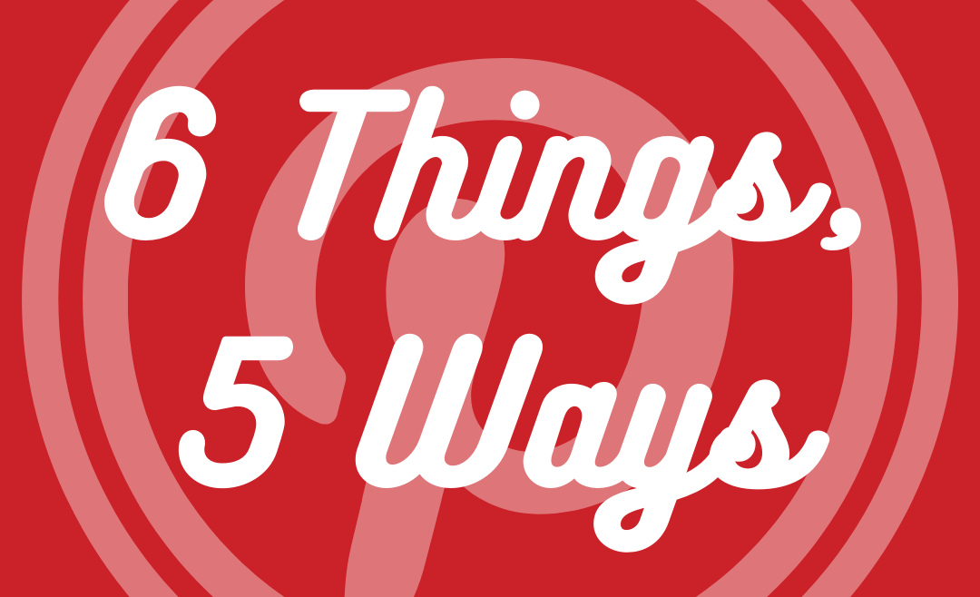 6 Things, 5 Ways